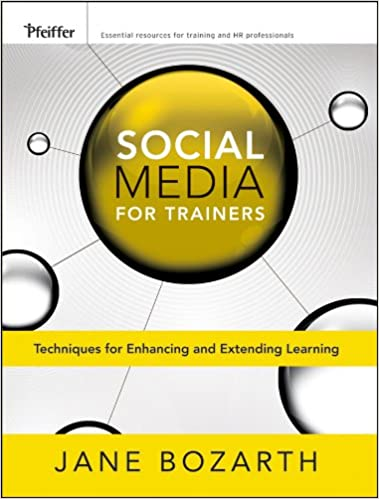 Social Media for Trainers: Techniques for Enhancing and Extending Learning by Jane Bozarth