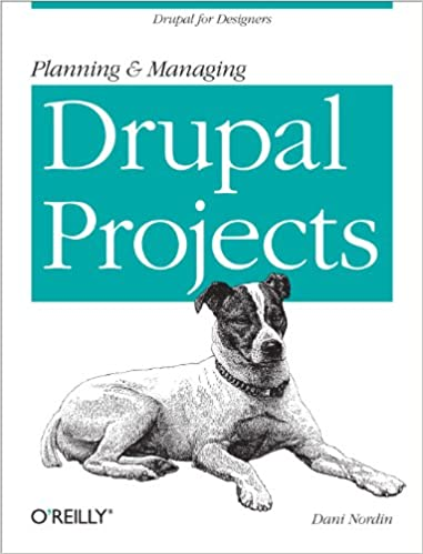 Planning and Managing Drupal Projects: Drupal for Designers by Dani Nordin