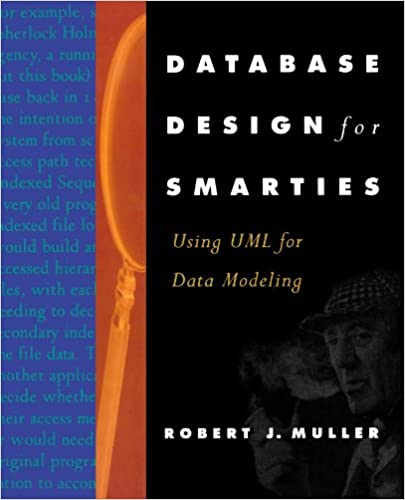 Database Design for Smarties: Using UML for Data Modeling by Robert J. Muller