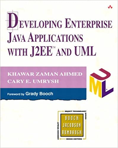 Developing Enterprise Java Applications with J2ee and UML by Khawar Zaman Ahmed, Cary E Umrysh
